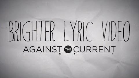 Against The Current Brighter (Official Lyric Video)