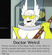 Aqua Teen Dr Weird 67