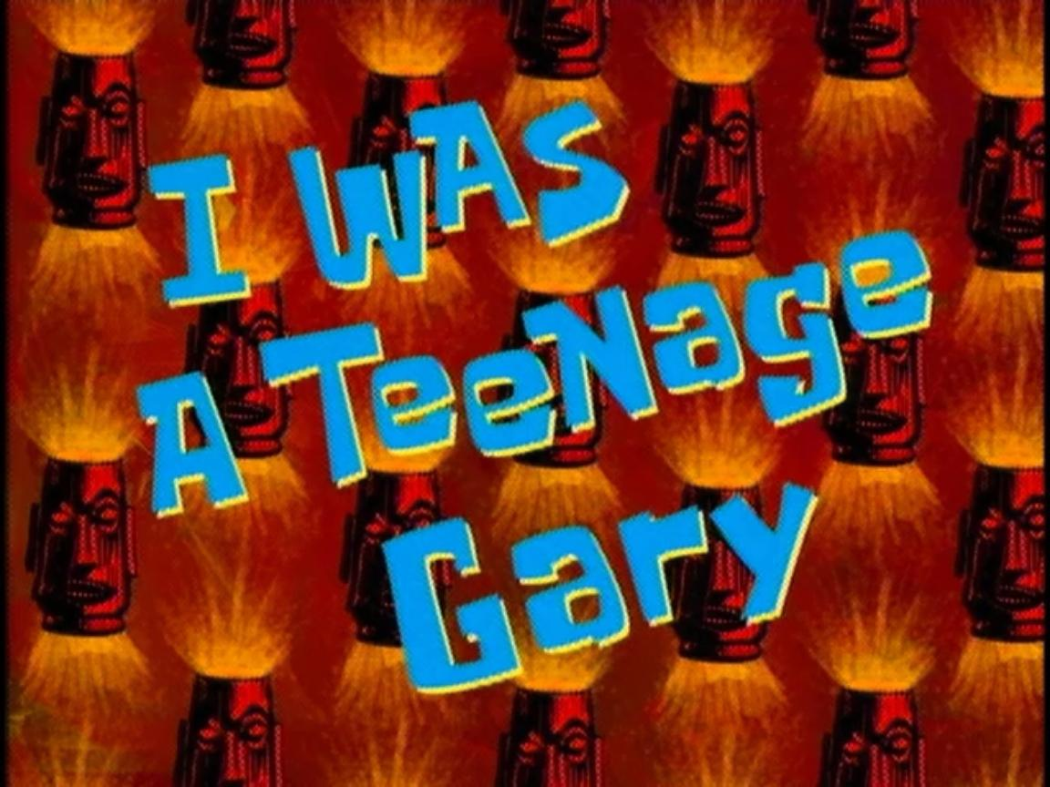 I Was a Teenage Gary.jpg