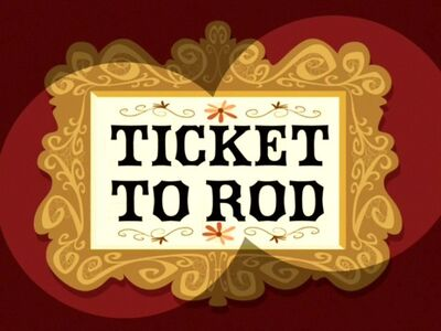 Ticket to Rod title card