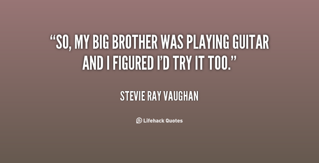 File:Quote-Stevie-Ray-Vaughan-so-my-big-brother-was-playing-guitar-99068.png