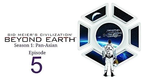 Civ Beyond Earth Pan-Asian Ep5