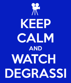 Keep calm and watch degrassi