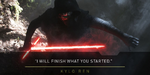 Star Wars The Force Awakens - I WILL FINISH WHAT YOU STARTED - KYLO REN