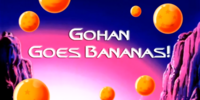 Gohan Goes Bananas!