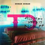 All you need is now ep argentina duan duran