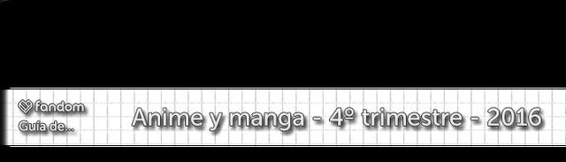 Archivo:Header Animanga Guide 4Q2016.png