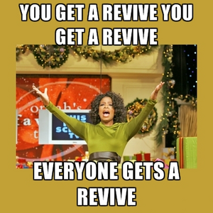 You get a revive
