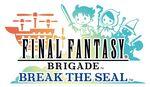 Final Fantasy Brigade Break the Seal