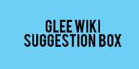 Glee Wiki Suggestion Box
