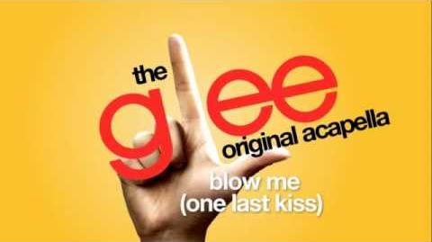 Glee - Blow Me (One Last Kiss) (Acapella)