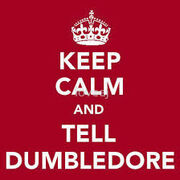 Keep calm and tell dumbldore