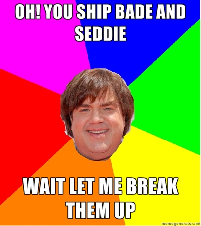 File:Oh! You ship Bade and Seddie? Wait Let me break them up.jpg