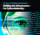 The Future of Scholarly Communication: Building the Infrastructure for Cyberinfrastructure