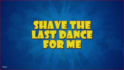 Shave the Last Dance for Me