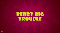 Berry Big Trouble
