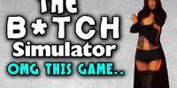 The B*tch Simulator