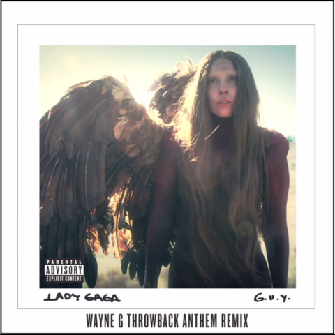 File:Lady Gaga - G.U.Y. (Wayne G Throwback Anthem Remix).png