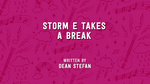 Storm E. Takes a Break