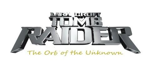 TOMB RAIDER the orb of the unknown
