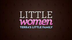 Little Women Terra's Little Family