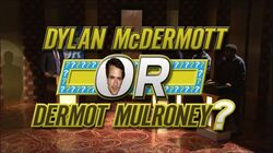 Dylan Mcdermont or Dermot Mulroney