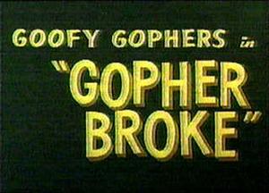 Goofy Gophers Gopher Broke title card