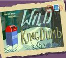 Wild King Dumb