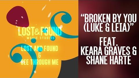 """Broken By You (Luke & Leia)"" - Keara Graves, Shane Harte Song from Lost & Found Music Studios"
