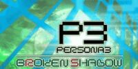 Persona 3 Broken Shadow