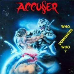 Accuser - Who Dominates Who