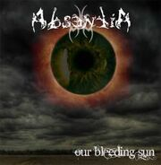 Absentia - Our Bleeding Sun