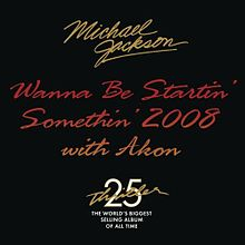 Wanna Be Startin' Somethin' 2008