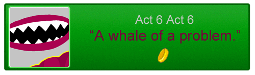 File:Act 6 Act 6 whale of a problem.png