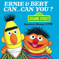 Ernie and Bert Can..