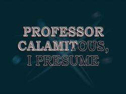 Professor Calamitous, I Presume