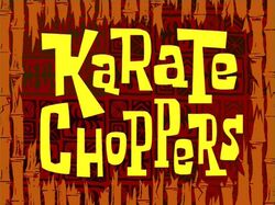 Karate Choppers