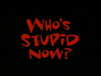 File:Who's Stupid Now.jpg