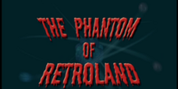 The Phantom of Retroland
