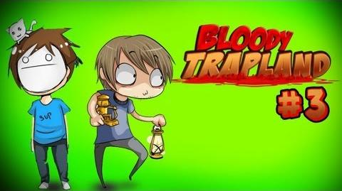 Bloody Trapland - Part 3