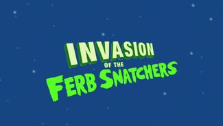 Invasion of the Ferb Snatchers title card