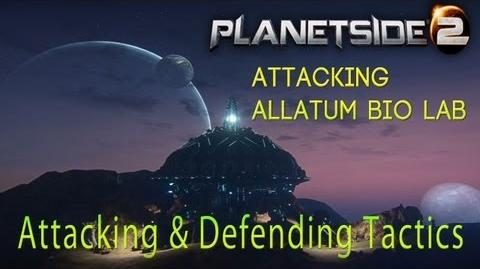 Planetside 2 Attacking Allatum Bio Lab Attacking & Defending Tactics
