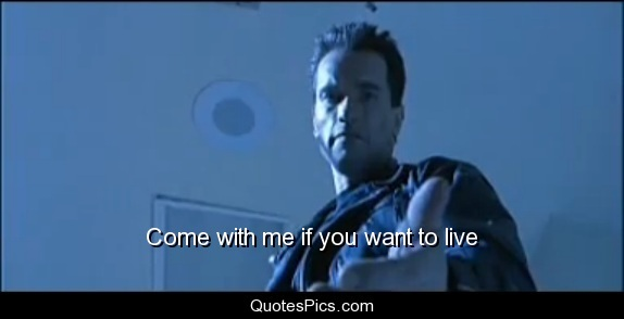 File:Come-with-me-if-you-want-to-live.jpg