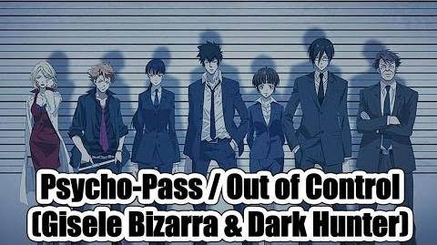 Psycho Pass - Out Of Control (Gisele Bizarra & Dark Hunter)