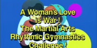 A Woman's Love is War! The Martial Arts Rhythmic Gymnastics Challenge!