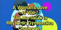 A Woman's Love is War! The Martial Arts Rhythmic Gymnastics Challenge!