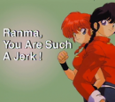 Ranma, You Are Such A Jerk!