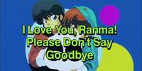 I Love You, Ranma! Please Don't Say Goodbye