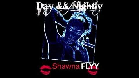 Day && Nightly- Shawna Flyy (Prod. Deep Thoughts)
