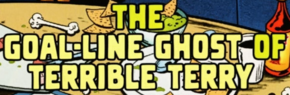 The Goal Line Ghost of Terrible Terry title card